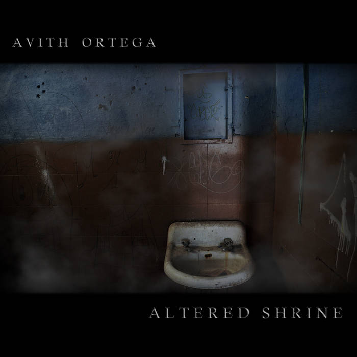 Avith Ortega - Altered Shrine (2016)