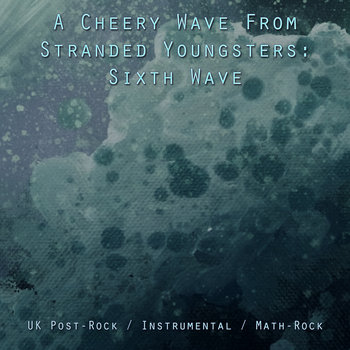 A Cheery Wave From Stranded Youngsters: UK Post​-​Rock / Instrumental / Math​-​Rock (Sixth Wave) cover art