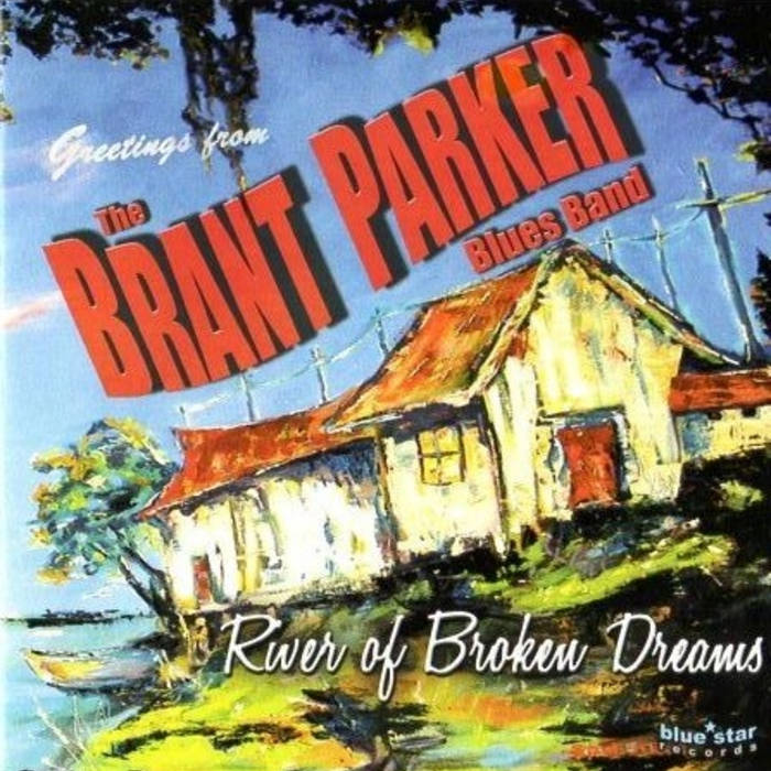 Brant Parker Blues Band   - River of broken dreams cover art