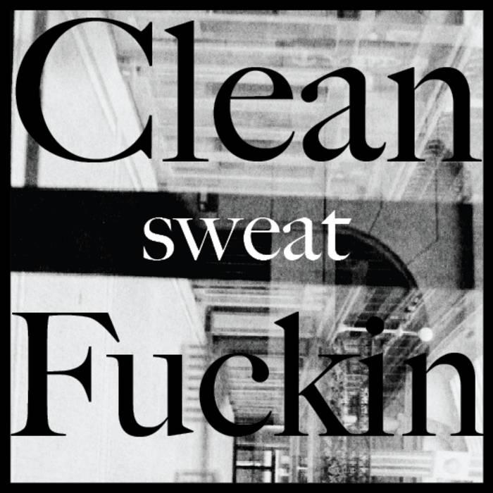 Clean Sweat Fuckin' cover art