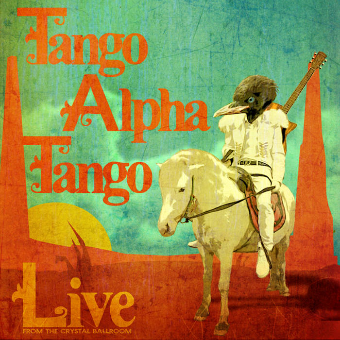Tango Alpha Tango Live from the Crystal Ballroom cover art