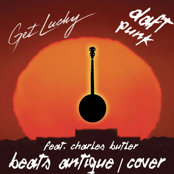 Daft Punk - Get Lucky feat. Charles Butler - Beats Antique - COVER cover art