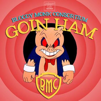 Bloody Monk Consortium - Goin Ham prod. M-Buzy cover art