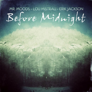 Mr. Moods - Lou Mistrau - Erik Jackson - Before Midnight cover art