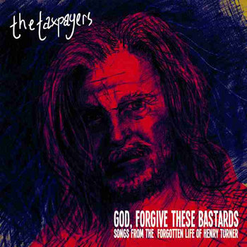"""God, Forgive These Bastards"" Songs From The Forgotten Life Of Henry Turner (2012) cover art"