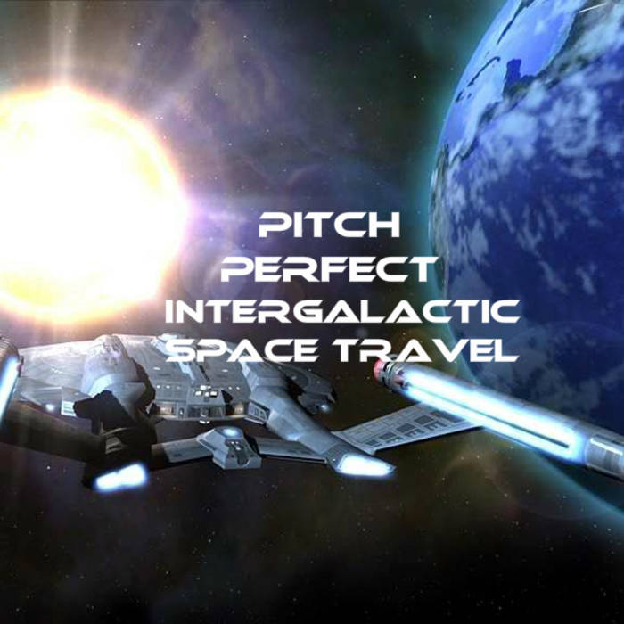 Intergalactic Space Travel | Pitch Perfect