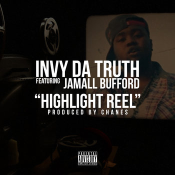 Invy Da Truth (featuring Jamall Bufford) - Highlight Reel (Prod. by Chanes) cover art