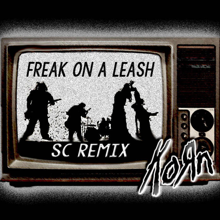 Freak On A Leash (Korn) SC Remix cover art