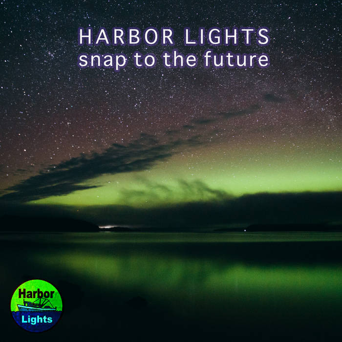 Harbor Lights presents snap to the future cover art
