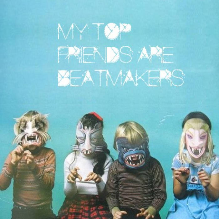 My Top Friends Are Beat Makers cover art