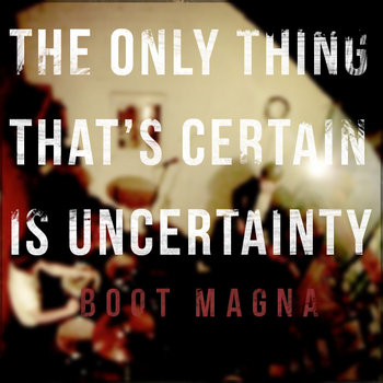 The Only Thing That's Certain Is Uncertainty cover art