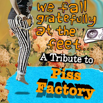 We fall gratefully at the feet: a tribute to Piss Factory cover art