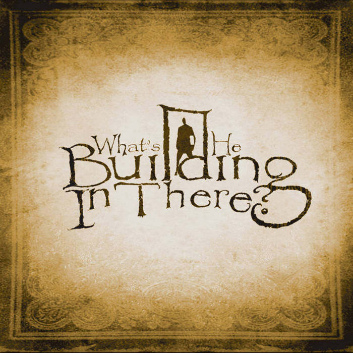 WHAT'S HE BUILDING IN THERE - Self Titled cover art