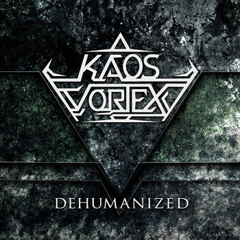 Kaos Vortex - Dehumanized