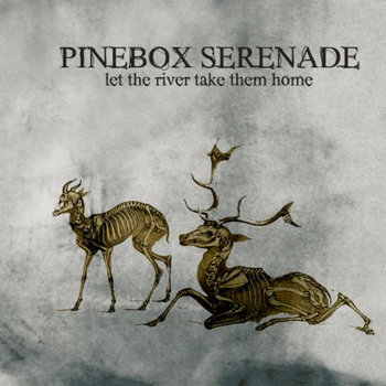 Pinebox Serenade - Let The River Take Them Home (2008)