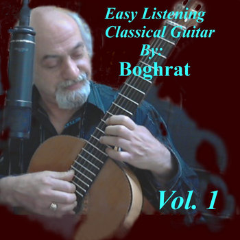Easy Listening Classical Guitar By: Boghrat Vol.1 cover art