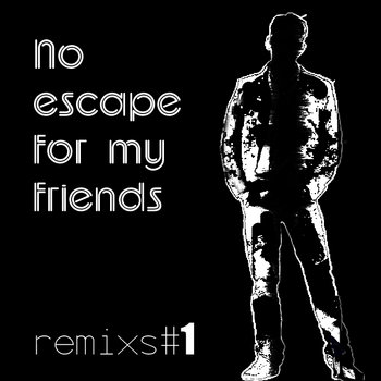 No escape for my friends (remixs#1) cover art