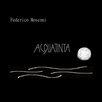 Federico Mosconi - Acquatinta cover art