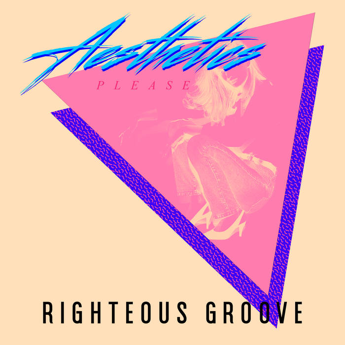 AESTHETICS PLEASE - RIGHTEOUS GROOVE (2016)