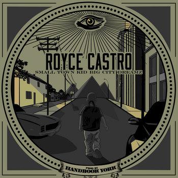 Royce Castro - Small Town Kid Big City Dreamz (Produced By Handbook York) cover art