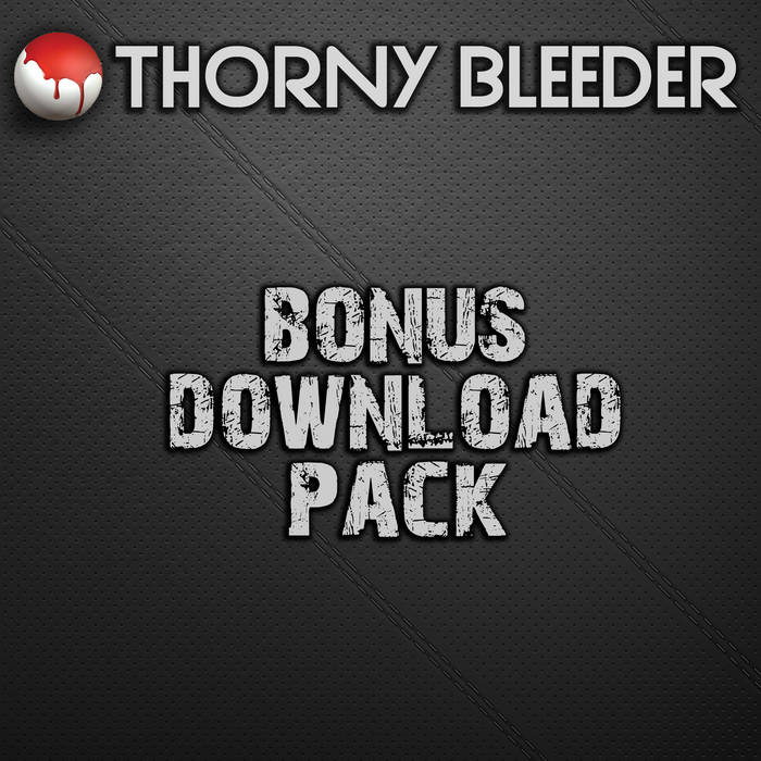 Thorny Bleeder Bonus Download Pack cover art