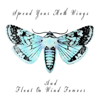 Spread Your Moth Wings And Float On Wind Forever cover art