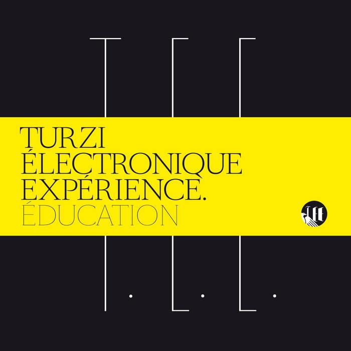 Turzi Electronique Expérience - Education cover art