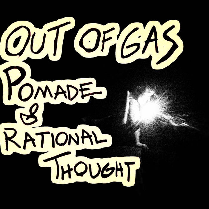 Out of Gas, Pomade & Rational Thought cover art