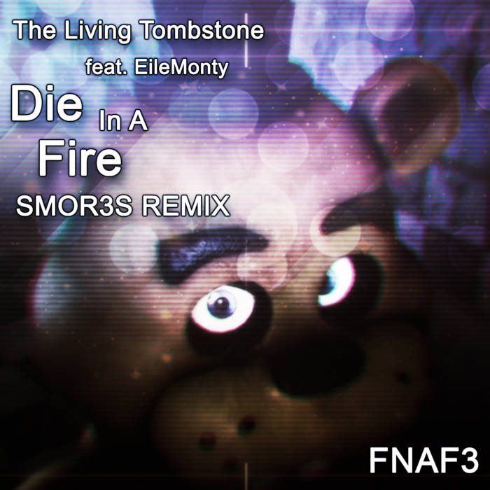 The Living Tombstone - Die In A Fire feat. EileMonty (SMOR3S Remix) [FNAF3] cover art