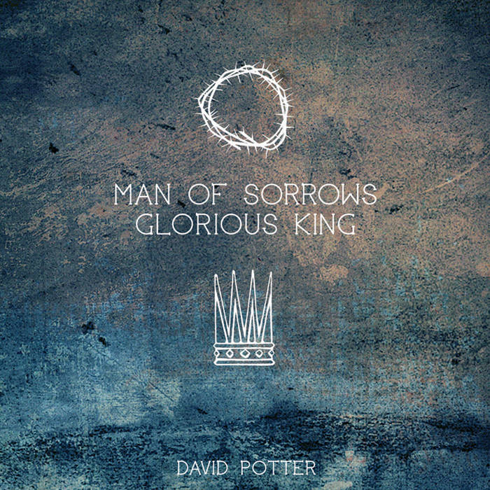 Man of Sorrows Glorious King cover art