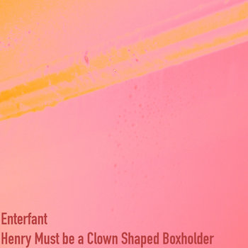 Henry Must Be A Clown Shaped Boxholder cover art