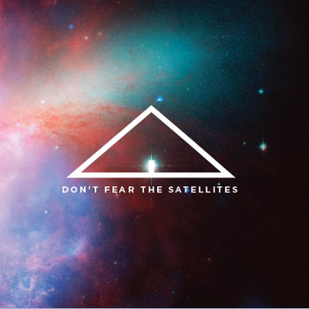 Don't Fear The Satellites cover art