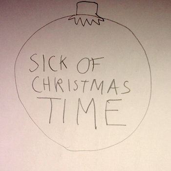 Sick of christmas time cover art