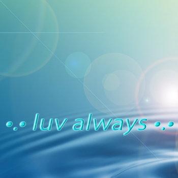 ♡.♥•.•❤•.•♥.♡ luv always ♡.♥•.•❤•.•♥.♡ cover art