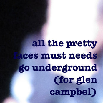 all the pretty faces must needs go underground (for glen campbell) cover art