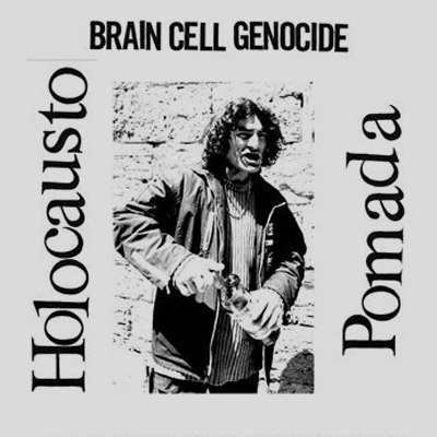 HOLOCAUSTO POMADA - Brain Cell Genocide  LP