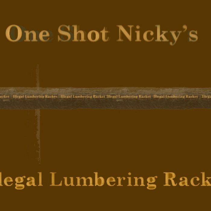 One Shot Nicky's Illegal Lumbering Racket cover art