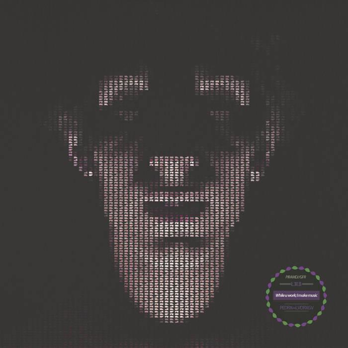 While u Work; I Make Music [PMLP016] [GFR060] [LAB0020] cover art