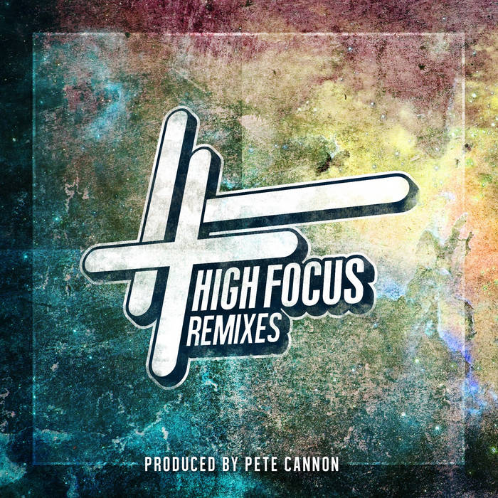 Pete Cannon - High Focus Remixed