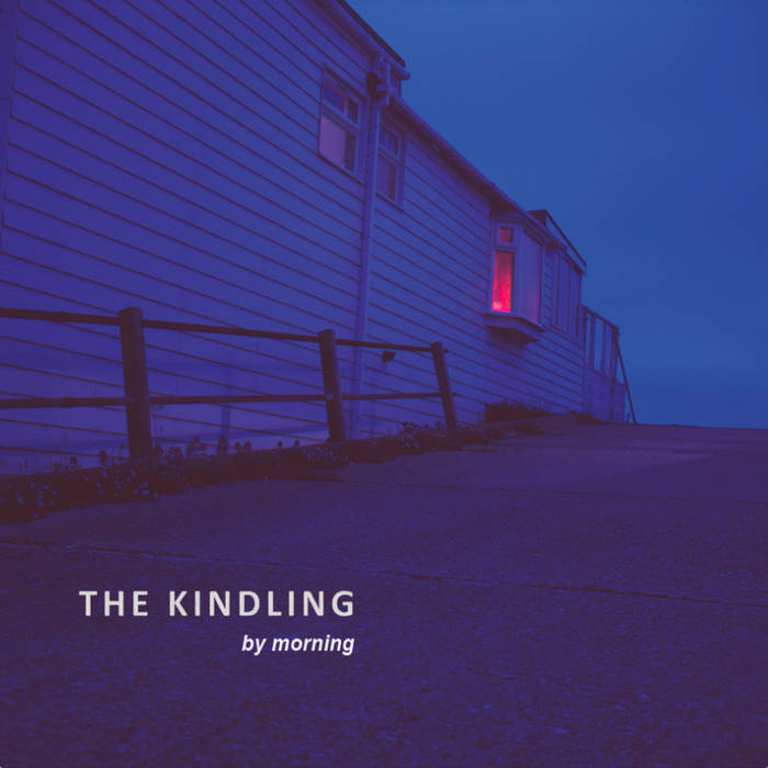 The Kindling - By Morning