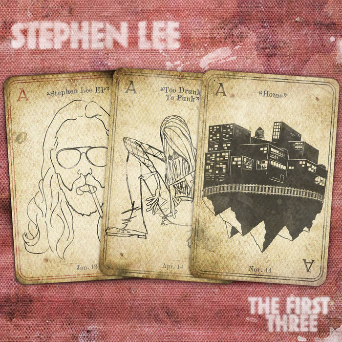 "The First Three: ""Home,"" ""Too Drunk To Punk,"" ""Stephen Lee EP"" cover art"
