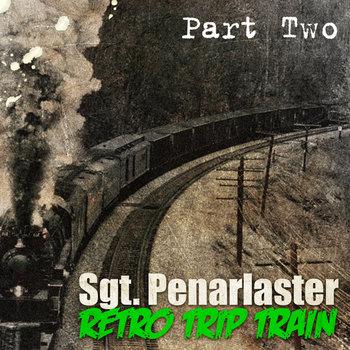 Sgt. Penarlaster - Retro Trip Train (Part One); (Part Two) (2015)