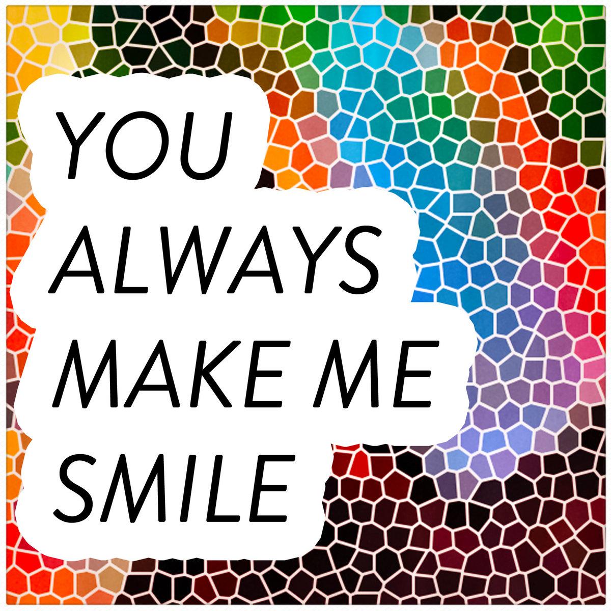 U Always Make Me Smile Quotes: You Always Make Me Smile