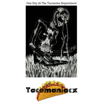 Tacomaniacx - One Day At The Taconoise Department cover art