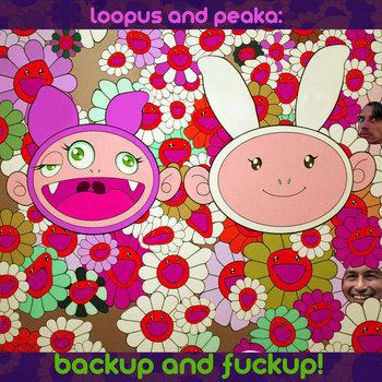 Loopus & Peaka : BACKUP & FUCKUP! cover art