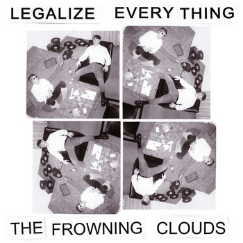 The Frowning Clouds - Legalize Everything