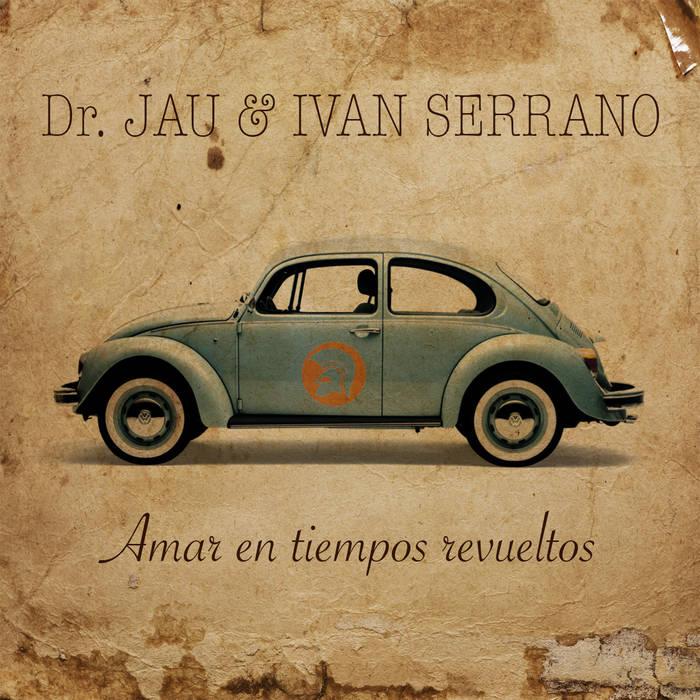 """Dr.JAU & IVAN SERRANO """"Amar en tiempos Revueltos"""" cover art"""