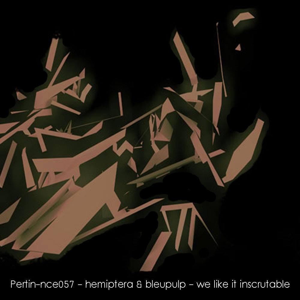 hemiptera & bleupulp : we like it inscrutable [pertin-nce_057] 1