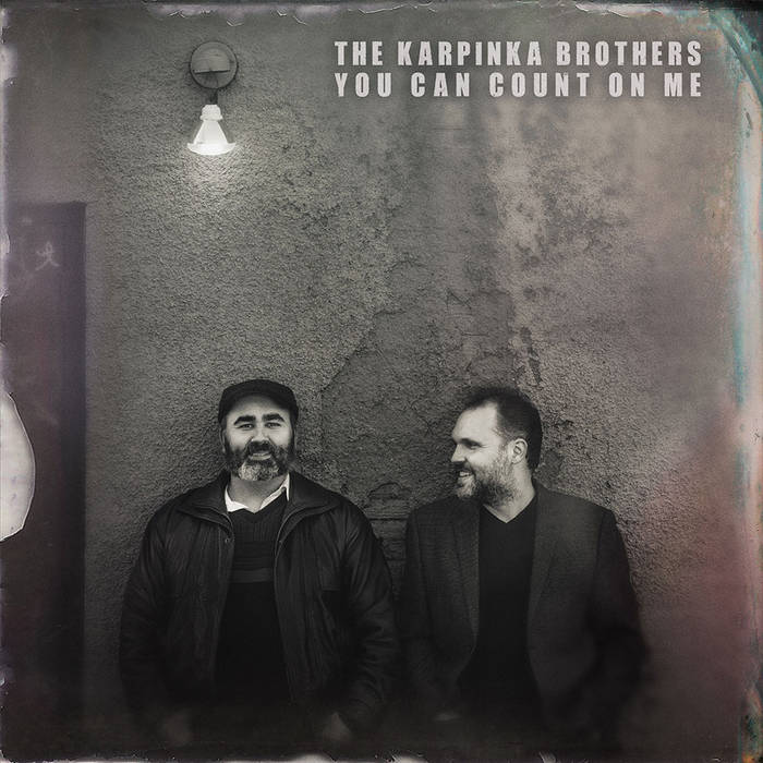 The Karpinka Brothers � You Can Count on Me