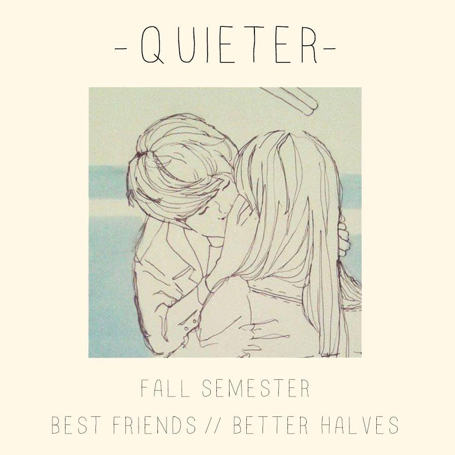 Quieter - Fall Semester // Best Friends, Better Halves [single] (2015)